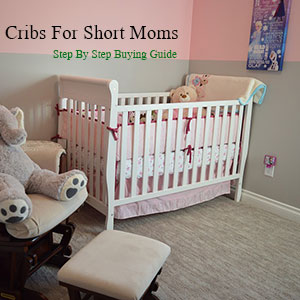 Best Cribs For Short Moms To Buy In 2020 [Lowest Height In The Market]