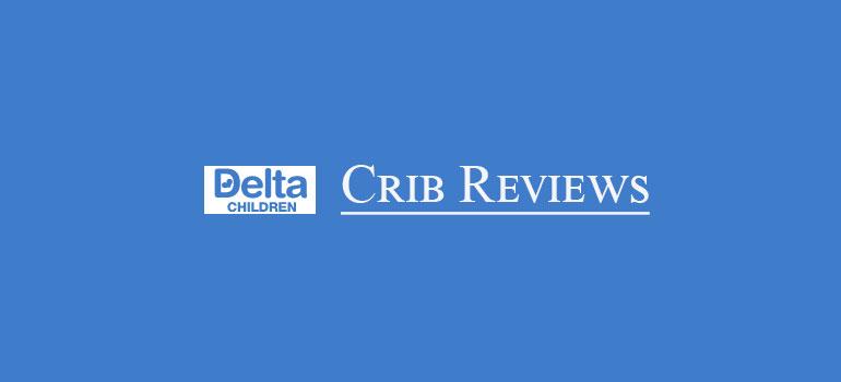 delta children crib reviews